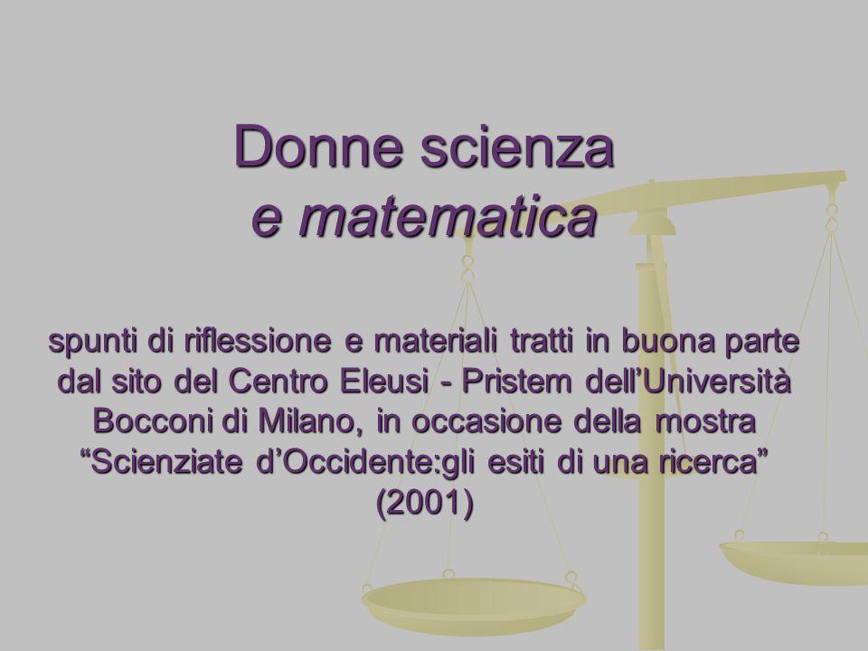 Donne scienza e matematica spunti di riflessione e materiali tratti in buona parte dal sito del Centro Eleusi - Pristem dellUniversità Bocconi di Mila