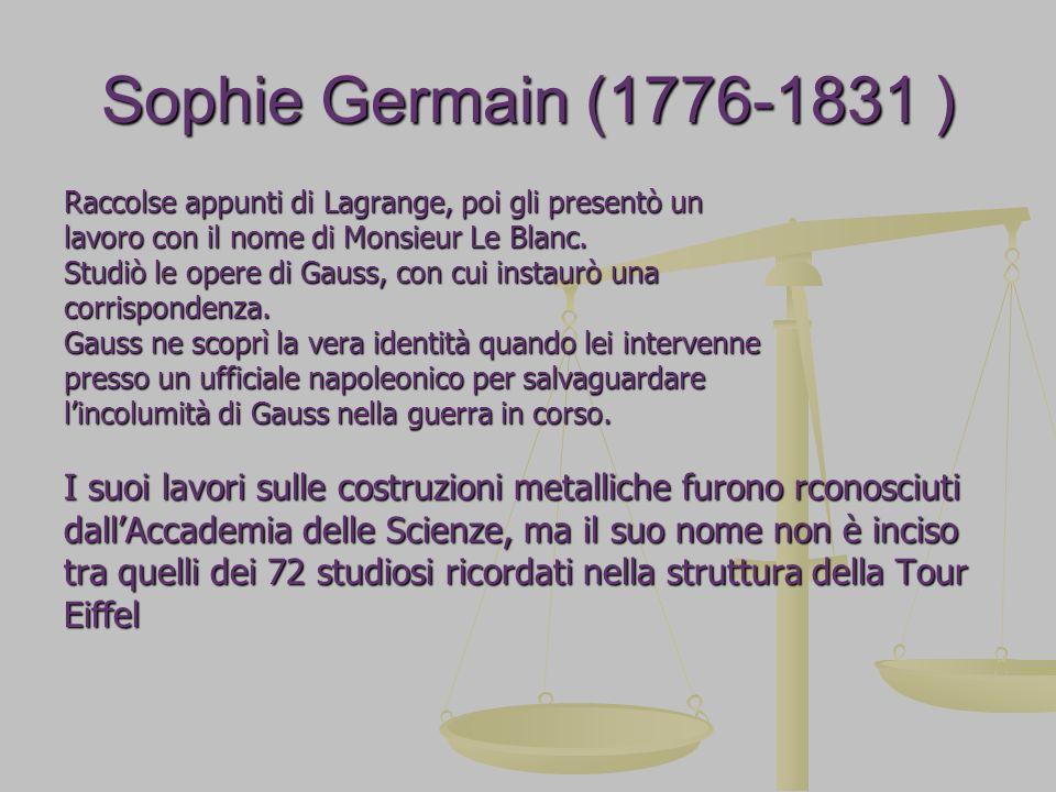 Sophie Germain (1776-1831 ) Raccolse appunti di Lagrange, poi gli presentò un lavoro con il nome di Monsieur Le Blanc. Studiò le opere di Gauss, con c