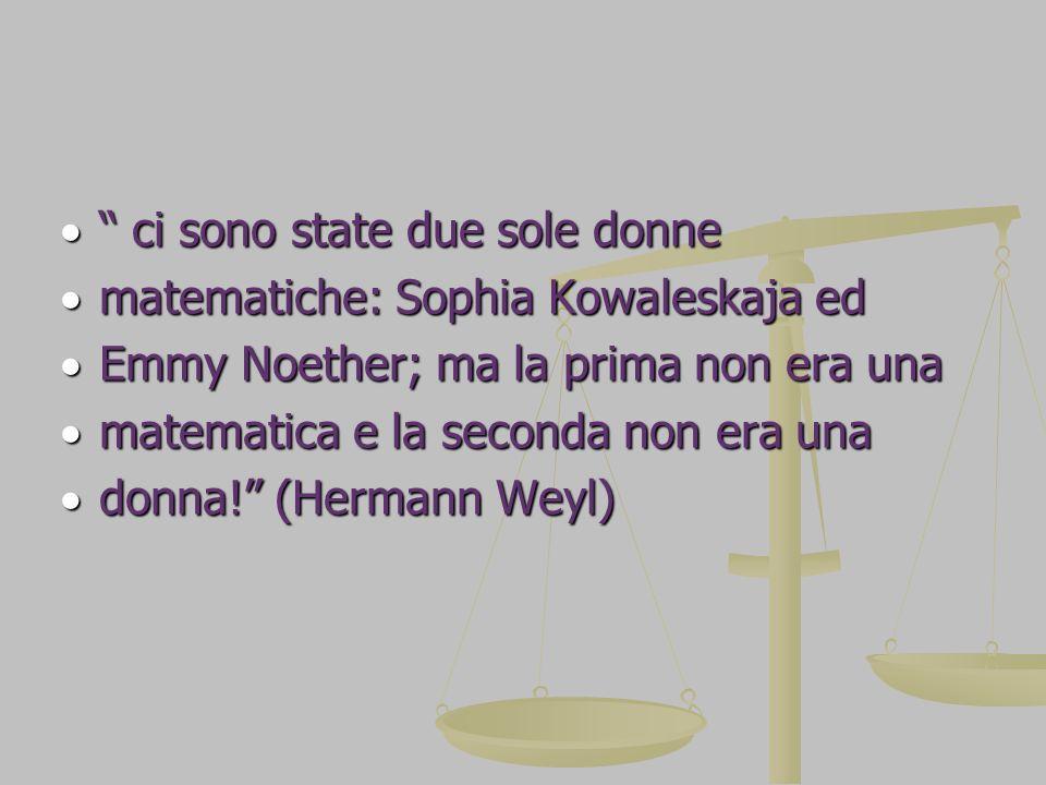 ci sono state due sole donne ci sono state due sole donne matematiche: Sophia Kowaleskaja ed matematiche: Sophia Kowaleskaja ed Emmy Noether; ma la pr