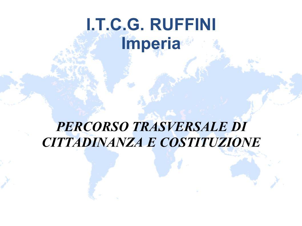 I.T.C.G. RUFFINI Imperia PERCORSO TRASVERSALE DI CITTADINANZA E COSTITUZIONE