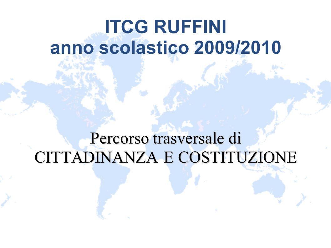 ITCG RUFFINI anno scolastico 2009/2010 Percorso trasversale di CITTADINANZA E COSTITUZIONE