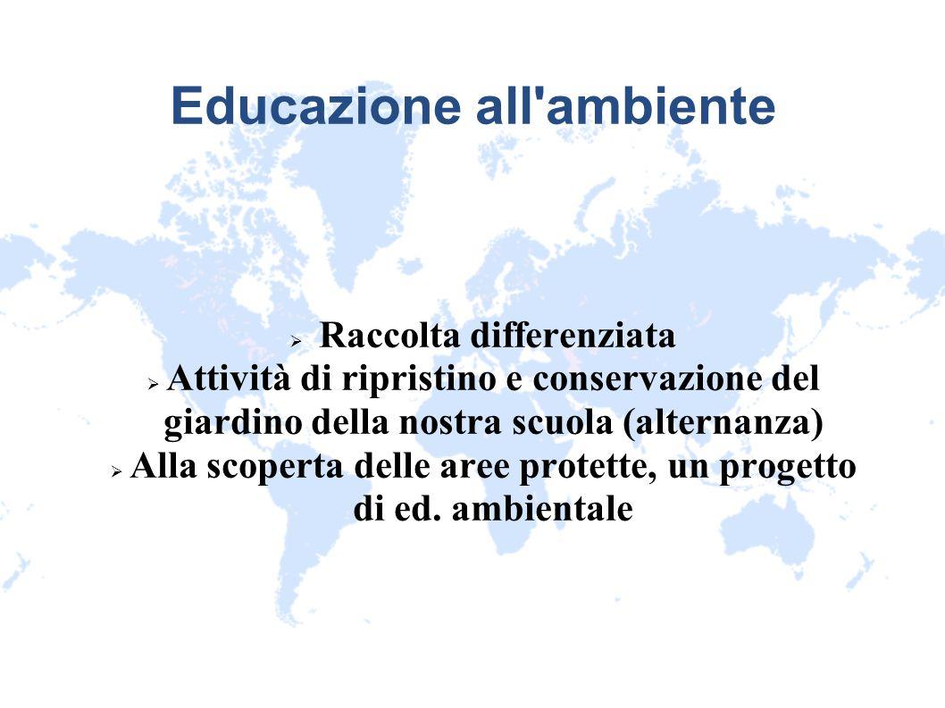 Educazione all'ambiente Raccolta differenziata Attività di ripristino e conservazione del giardino della nostra scuola (alternanza) Alla scoperta dell