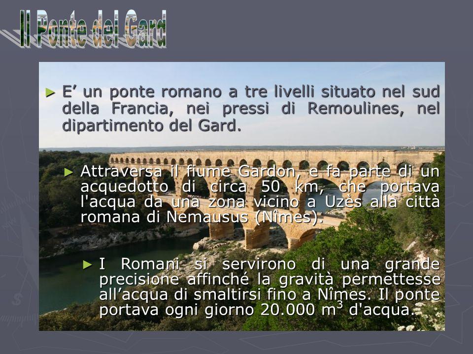 Dimensioni dell architettura Costituito da tre arcate, domina il fiume Gardon con i suoi 49 metri di altezza e 275 di lunghezza.
