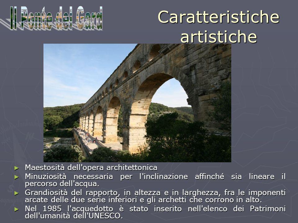 Caratteristiche artistiche Maestosità dell opera architettonica Minuziosità necessaria per l inclinazione affinché sia lineare il percorso dell acqua.