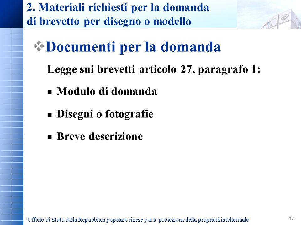 12 Documenti per la domanda Legge sui brevetti articolo 27, paragrafo 1: Modulo di domanda Disegni o fotografie Breve descrizione 2. Materiali richies
