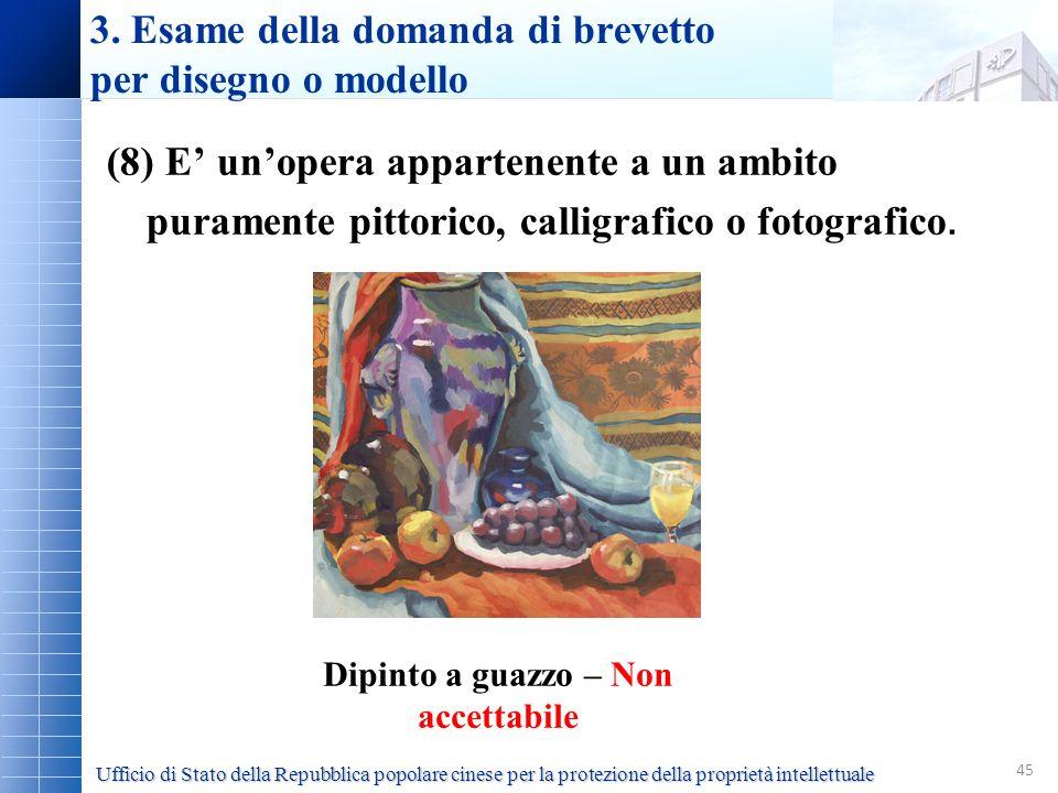 45 (8) E unopera appartenente a un ambito puramente pittorico, calligrafico o fotografico. 3. Esame della domanda di brevetto per disegno o modello Di
