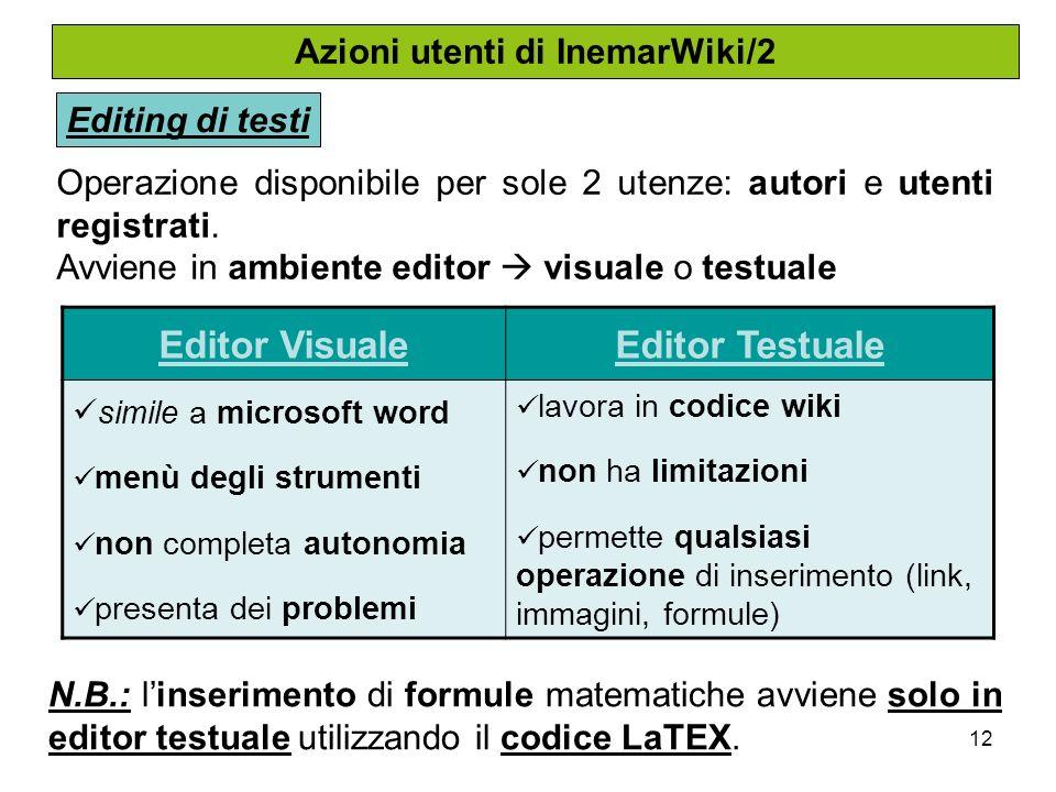 12 Azioni utenti di InemarWiki/2 Editing di testi Operazione disponibile per sole 2 utenze: autori e utenti registrati.