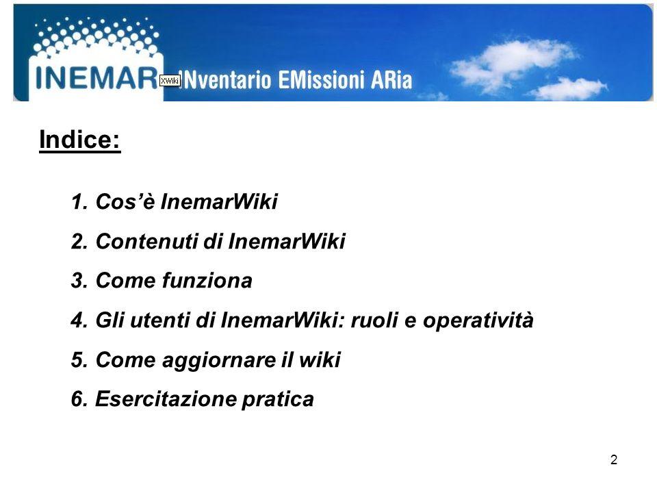 2 Indice: 1.Cosè InemarWiki 2.Contenuti di InemarWiki 3.Come funziona 4.Gli utenti di InemarWiki: ruoli e operatività 5.Come aggiornare il wiki 6.Esercitazione pratica