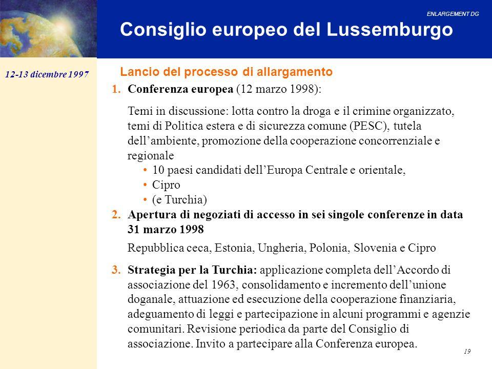 ENLARGEMENT DG 19 Consiglio europeo del Lussemburgo 12-13 dicembre 1997 1.Conferenza europea (12 marzo 1998): Temi in discussione: lotta contro la dro