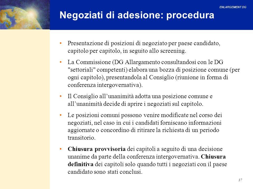 ENLARGEMENT DG 37 Negoziati di adesione: procedura Presentazione di posizioni di negoziato per paese candidato, capitolo per capitolo, in seguito allo