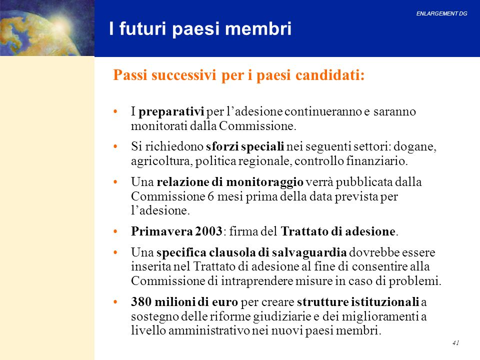 ENLARGEMENT DG 41 I futuri paesi membri Passi successivi per i paesi candidati: I preparativi per ladesione continueranno e saranno monitorati dalla C
