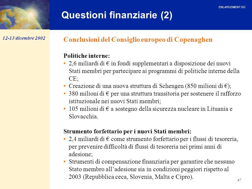 ENLARGEMENT DG 47 Questioni finanziarie (2) Conclusioni del Consiglio europeo di Copenaghen Politiche interne: 2,6 miliardi di in fondi supplementari