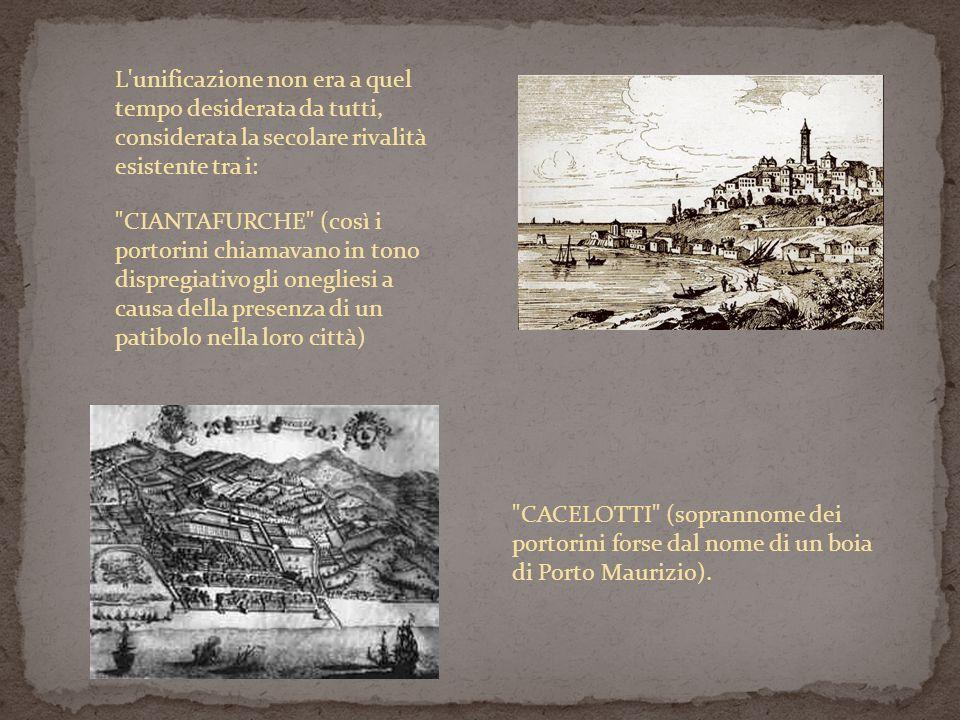 CIANTAFURCHE (così i portorini chiamavano in tono dispregiativo gli onegliesi a causa della presenza di un patibolo nella loro città) CACELOTTI (soprannome dei portorini forse dal nome di un boia di Porto Maurizio).