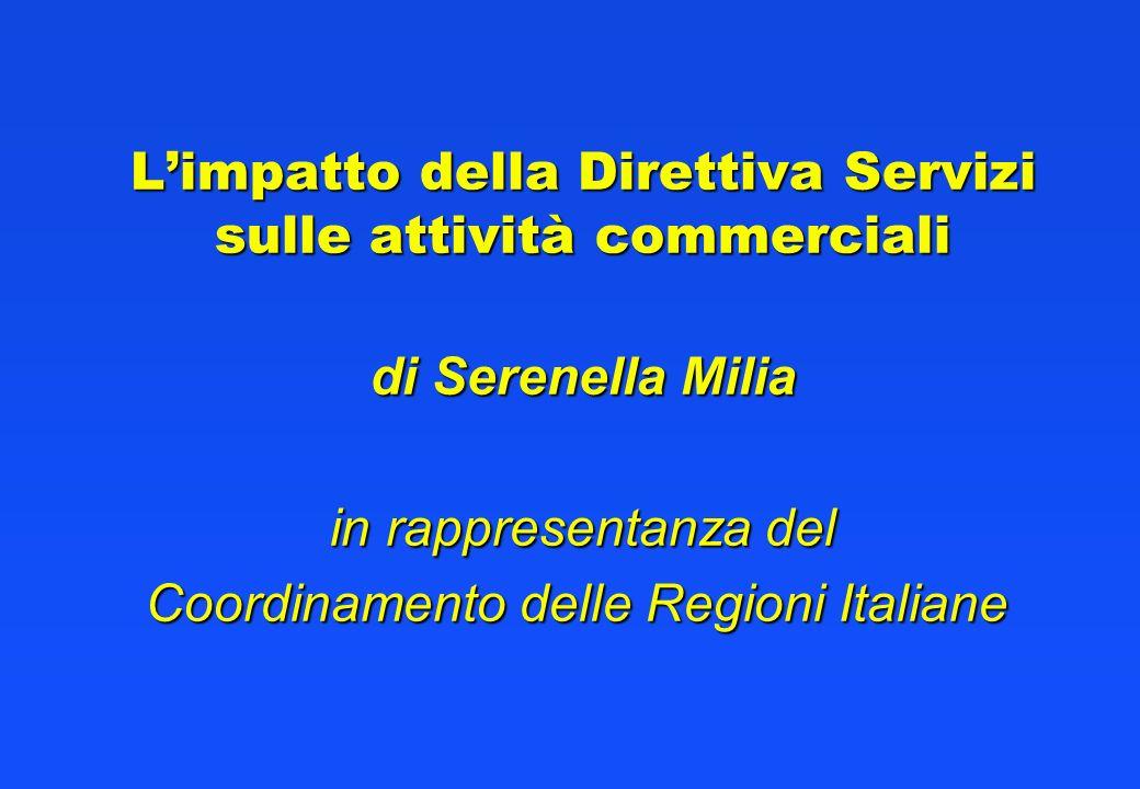 Limpatto della Direttiva Servizi sulle attività commerciali di Serenella Milia in rappresentanza del Coordinamento delle Regioni Italiane Coordinamento delle Regioni Italiane