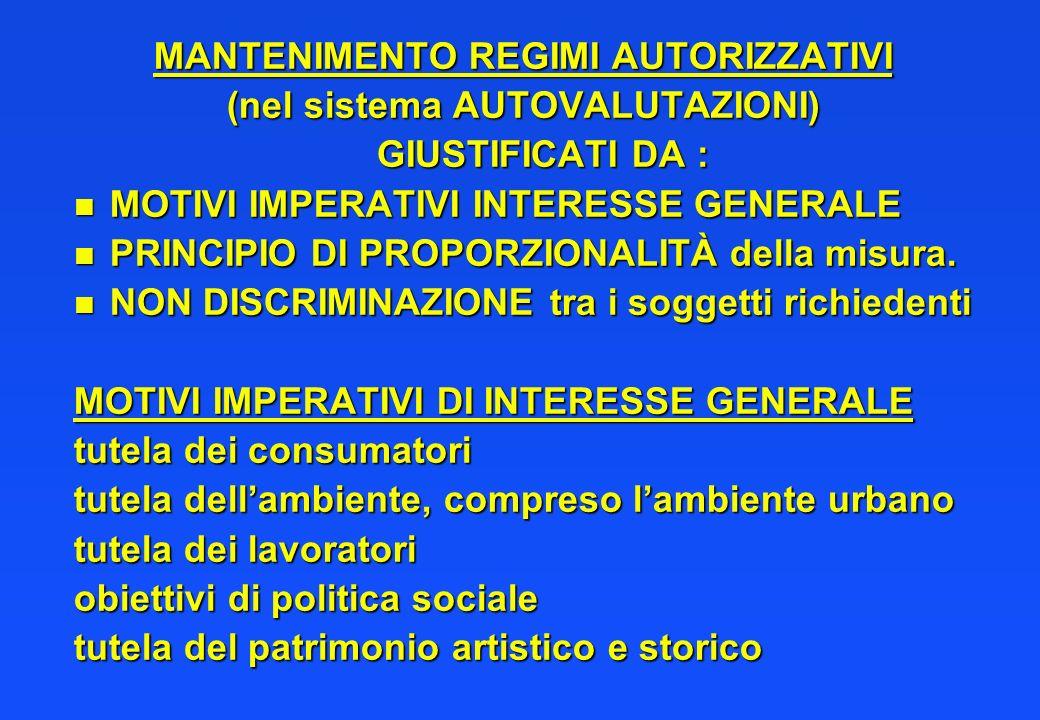 MANTENIMENTO REGIMI AUTORIZZATIVI (nel sistema AUTOVALUTAZIONI) GIUSTIFICATI DA : GIUSTIFICATI DA : n MOTIVI IMPERATIVI INTERESSE GENERALE n PRINCIPIO DI PROPORZIONALITÀ della misura.