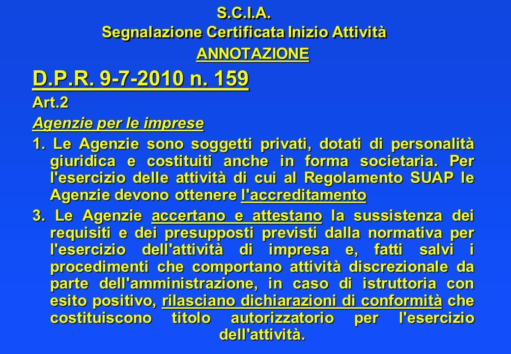 S.C.I.A. Segnalazione Certificata Inizio Attività ANNOTAZIONE D.P.R. 9-7-2010 n. 159 Art.2 Agenzie per le imprese 1. Le Agenzie sono soggetti privati,