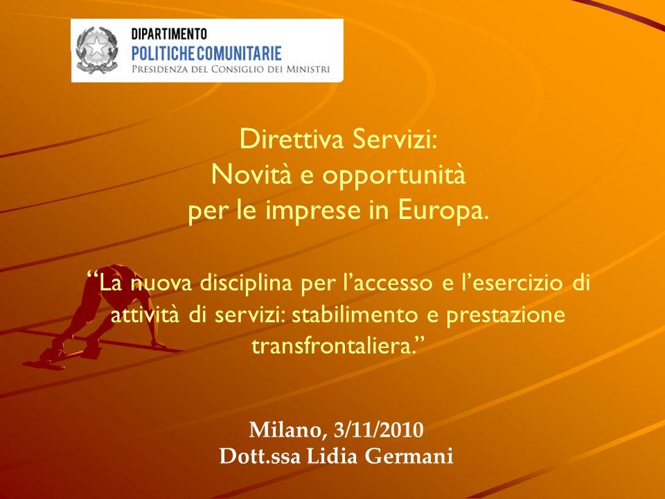 Milano, 3/11/2010 Dott.ssa Lidia Germani Direttiva Servizi: Novità e opportunità per le imprese in Europa.