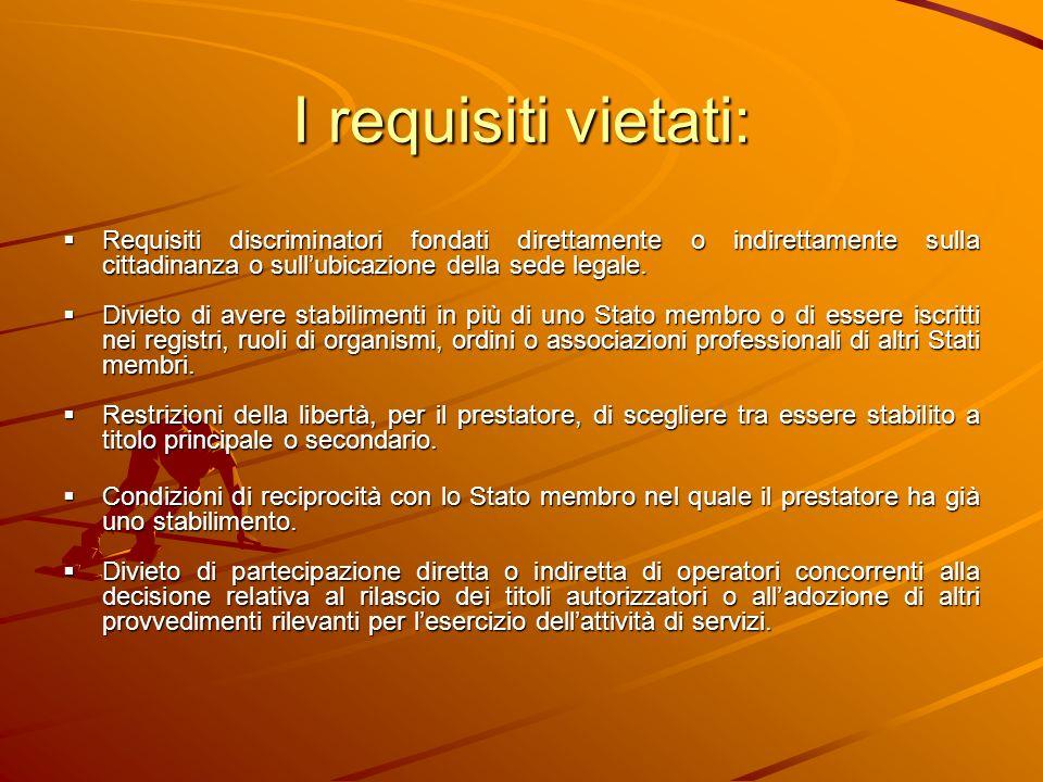I requisiti vietati: Requisiti discriminatori fondati direttamente o indirettamente sulla cittadinanza o sullubicazione della sede legale.