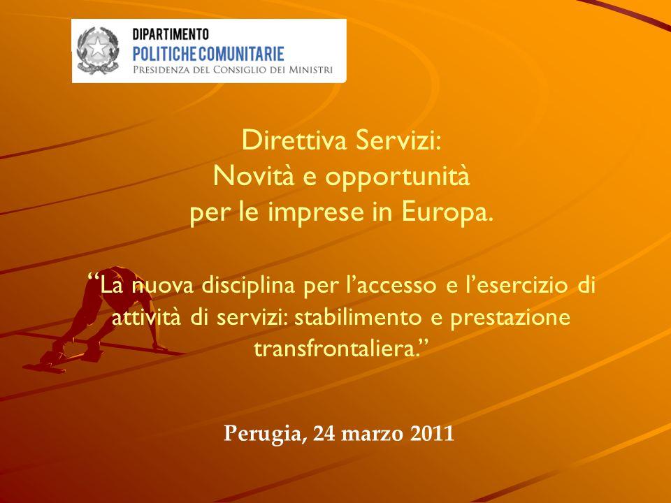 Perugia, 24 marzo 2011 Direttiva Servizi: Novità e opportunità per le imprese in Europa. La nuova disciplina per laccesso e lesercizio di attività di