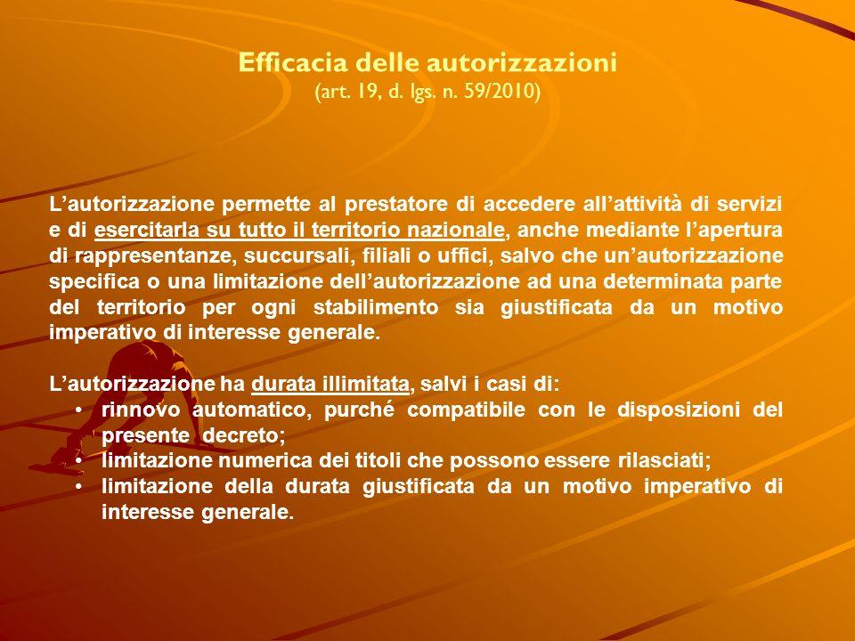 Efficacia delle autorizzazioni (art. 19, d. lgs. n. 59/2010) Lautorizzazione permette al prestatore di accedere allattività di servizi e di esercitarl