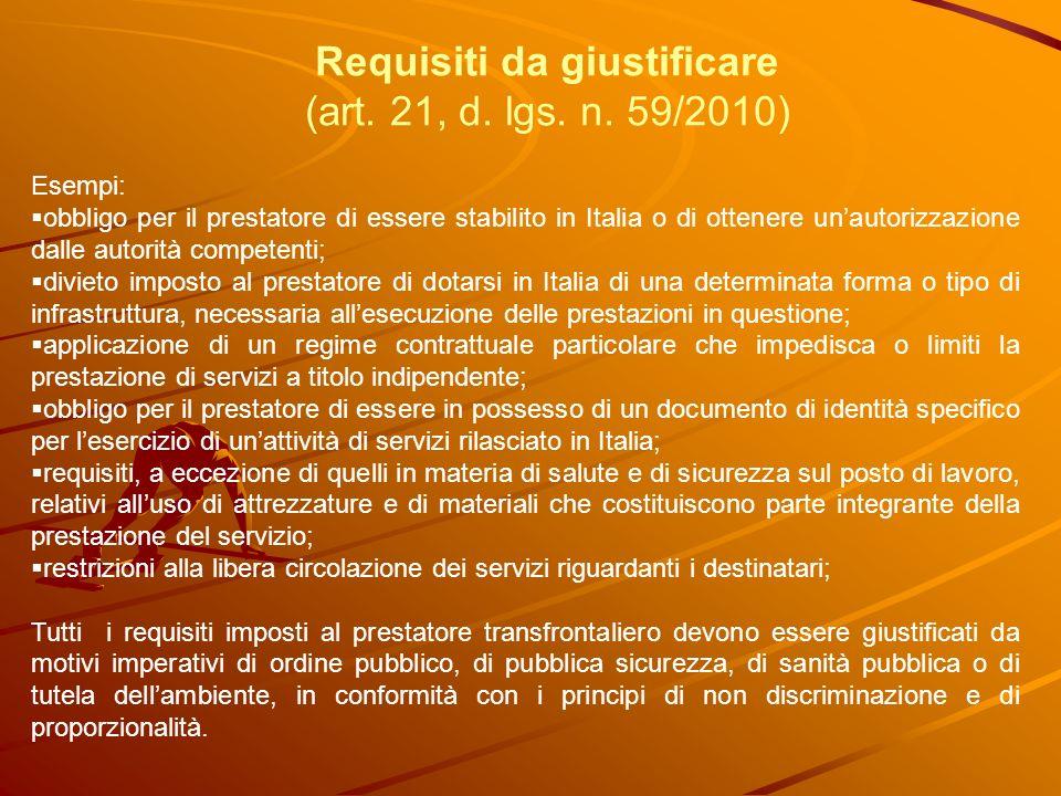 Requisiti da giustificare (art. 21, d. lgs. n. 59/2010) Esempi: obbligo per il prestatore di essere stabilito in Italia o di ottenere unautorizzazione