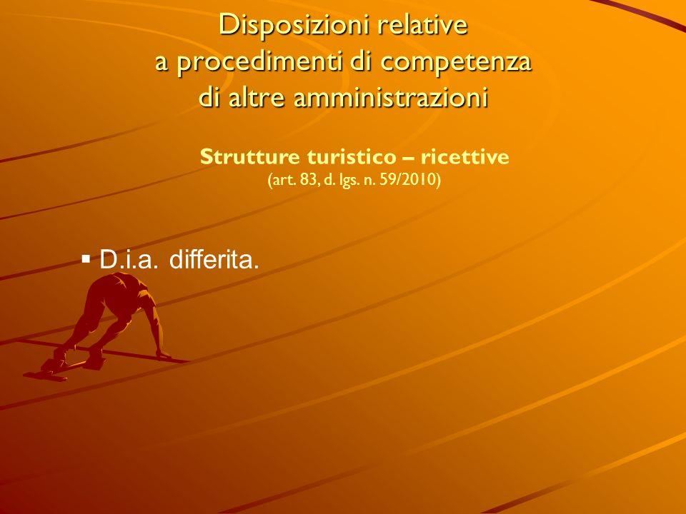 Disposizioni relative a procedimenti di competenza di altre amministrazioni Strutture turistico – ricettive (art. 83, d. lgs. n. 59/2010) D.i.a. diffe