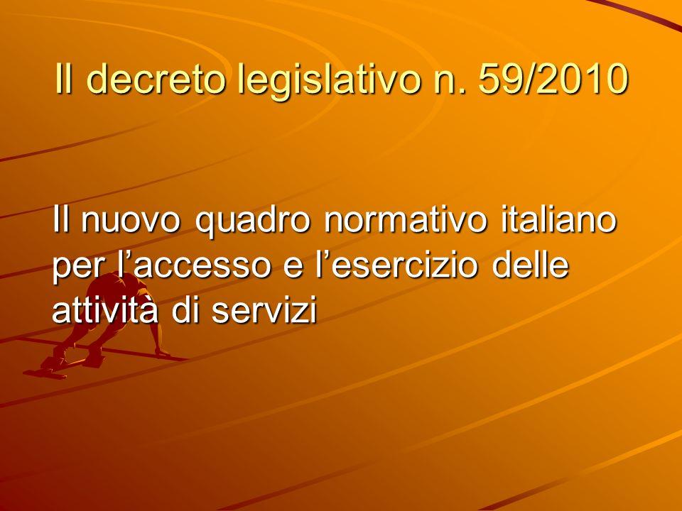 Il decreto legislativo n. 59/2010 Il nuovo quadro normativo italiano per laccesso e lesercizio delle attività di servizi