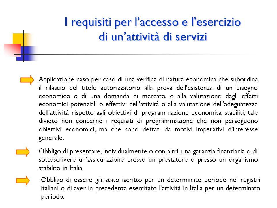 I requisiti per laccesso e lesercizio di unattività di servizi Applicazione caso per caso di una verifica di natura economica che subordina il rilasci
