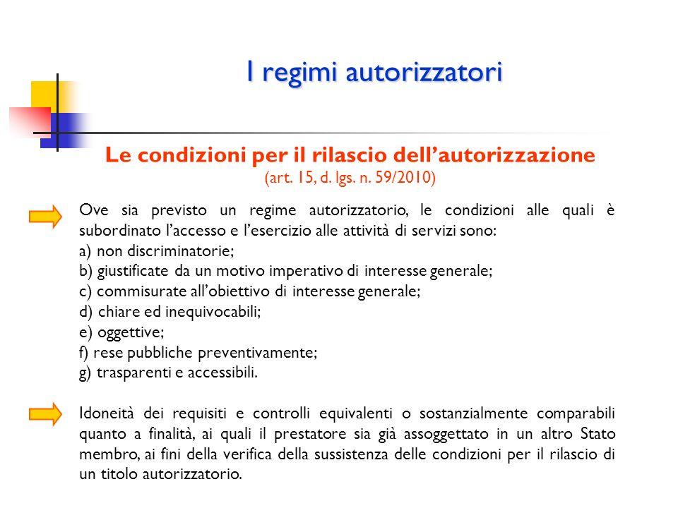 I regimi autorizzatori Le condizioni per il rilascio dellautorizzazione (art. 15, d. lgs. n. 59/2010) Ove sia previsto un regime autorizzatorio, le co