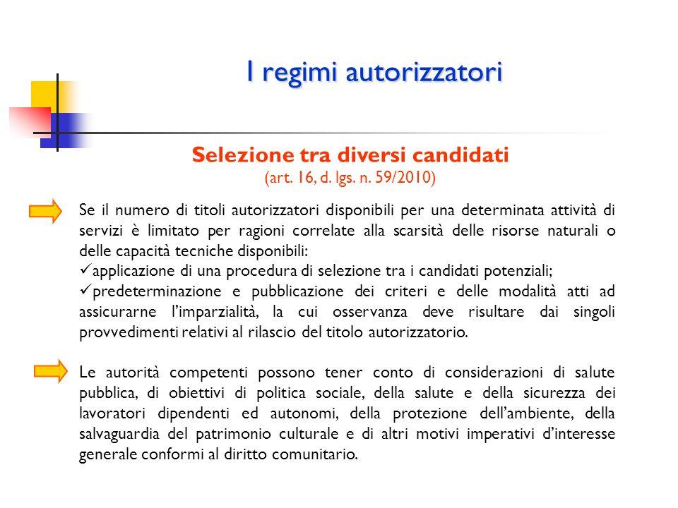 I regimi autorizzatori Selezione tra diversi candidati (art. 16, d. lgs. n. 59/2010) Se il numero di titoli autorizzatori disponibili per una determin
