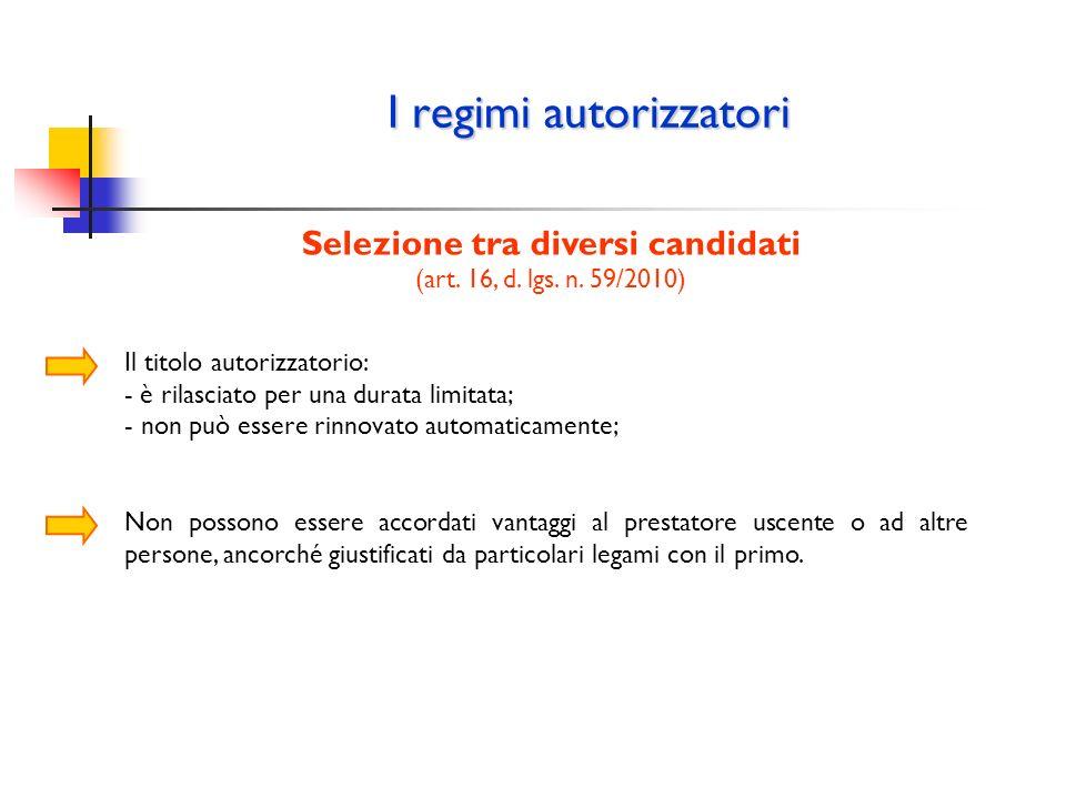 I regimi autorizzatori Selezione tra diversi candidati (art. 16, d. lgs. n. 59/2010) Il titolo autorizzatorio: - è rilasciato per una durata limitata;