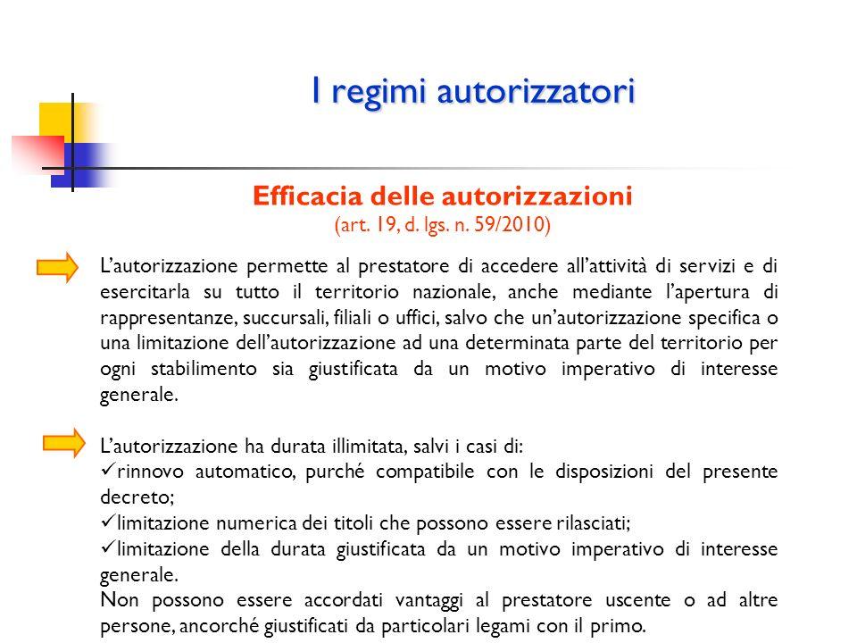 I regimi autorizzatori Efficacia delle autorizzazioni (art. 19, d. lgs. n. 59/2010) Lautorizzazione permette al prestatore di accedere allattività di