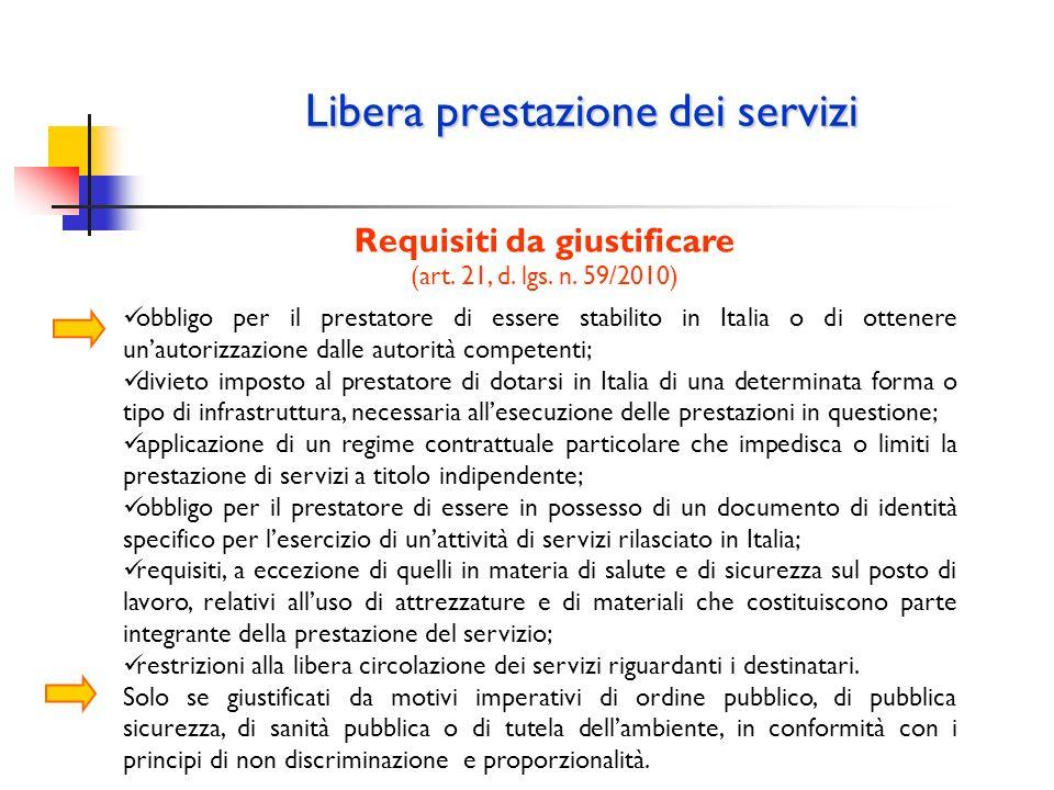 Libera prestazione dei servizi Requisiti da giustificare (art. 21, d. lgs. n. 59/2010) obbligo per il prestatore di essere stabilito in Italia o di ot