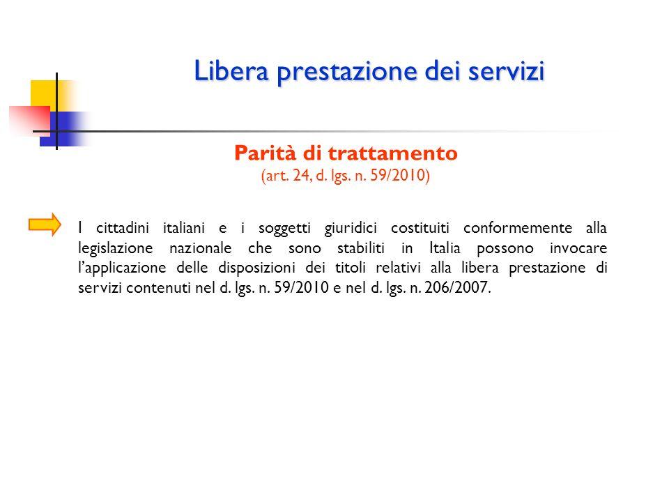 Libera prestazione dei servizi Parità di trattamento (art. 24, d. lgs. n. 59/2010) I cittadini italiani e i soggetti giuridici costituiti conformement