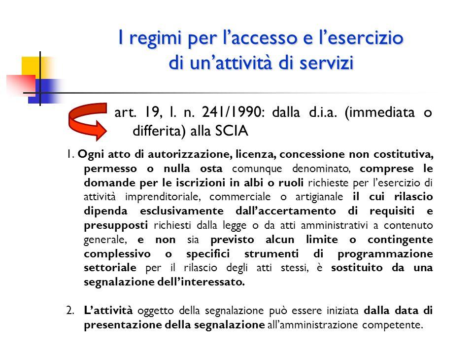 I regimi per laccesso e lesercizio di unattività di servizi art. 19, l. n. 241/1990: dalla d.i.a. (immediata o differita) alla SCIA 1. Ogni atto di au
