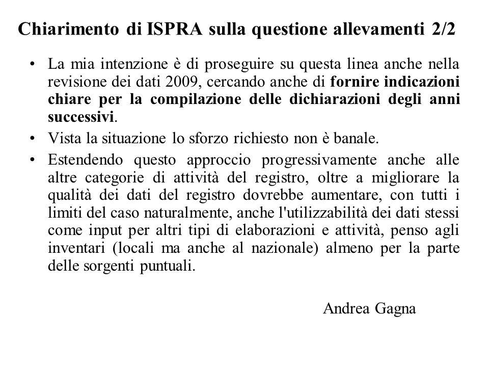 Chiarimento di ISPRA sulla questione allevamenti 2/2 La mia intenzione è di proseguire su questa linea anche nella revisione dei dati 2009, cercando anche di fornire indicazioni chiare per la compilazione delle dichiarazioni degli anni successivi.