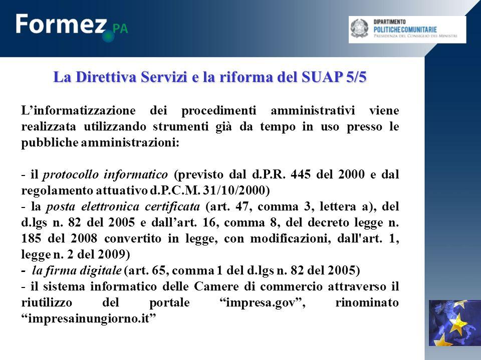 La Direttiva Servizi e la riforma del SUAP 5/5 Linformatizzazione dei procedimenti amministrativi viene realizzata utilizzando strumenti già da tempo in uso presso le pubbliche amministrazioni: - il protocollo informatico (previsto dal d.P.R.