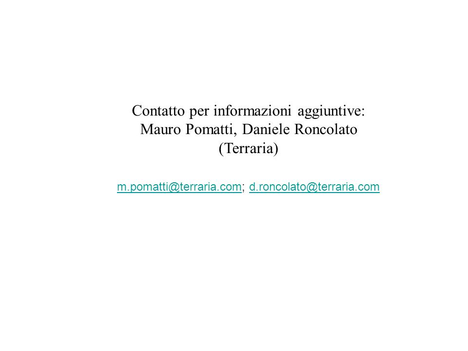 Contatto per informazioni aggiuntive: Mauro Pomatti, Daniele Roncolato (Terraria) m.pomatti@terraria.comm.pomatti@terraria.com; d.roncolato@terraria.c