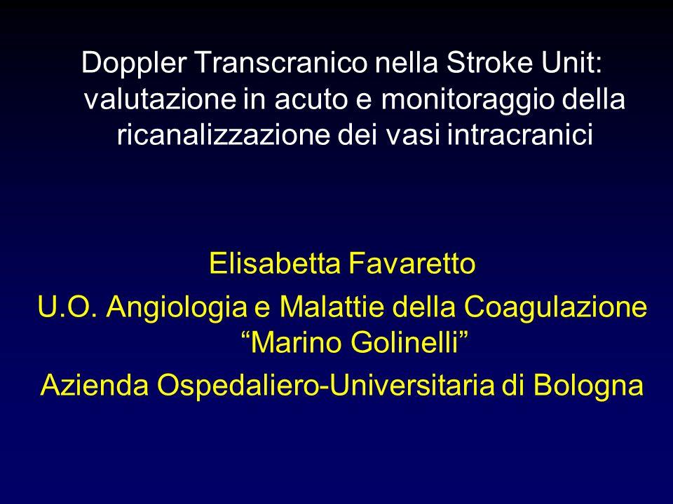 Doppler Transcranico nella Stroke Unit: valutazione in acuto e monitoraggio della ricanalizzazione dei vasi intracranici Elisabetta Favaretto U.O.