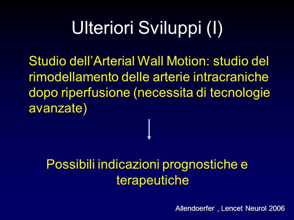 Ulteriori Sviluppi (I) Studio dellArterial Wall Motion: studio del rimodellamento delle arterie intracraniche dopo riperfusione (necessita di tecnologie avanzate) Possibili indicazioni prognostiche e terapeutiche Allendoerfer, Lencet Neurol 2006