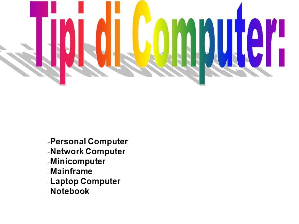 -Personal Computer -Network Computer -Minicomputer -Mainframe -Laptop Computer -Notebook