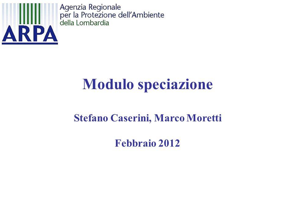 Modulo speciazione Stefano Caserini, Marco Moretti Febbraio 2012