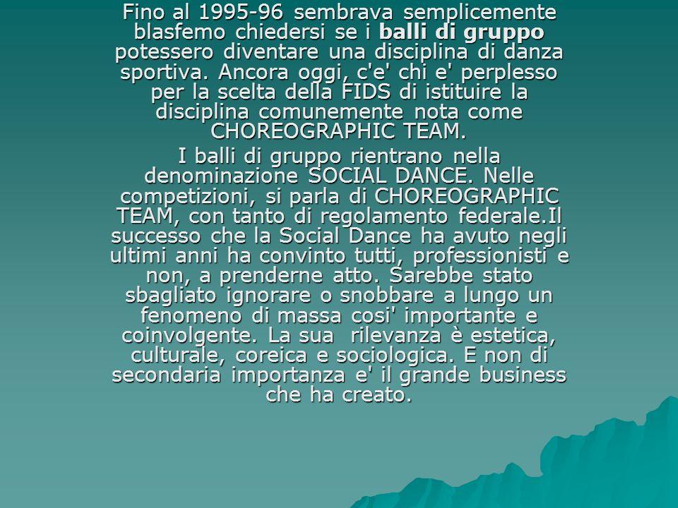 Fino al 1995-96 sembrava semplicemente blasfemo chiedersi se i balli di gruppo potessero diventare una disciplina di danza sportiva. Ancora oggi, c'e'