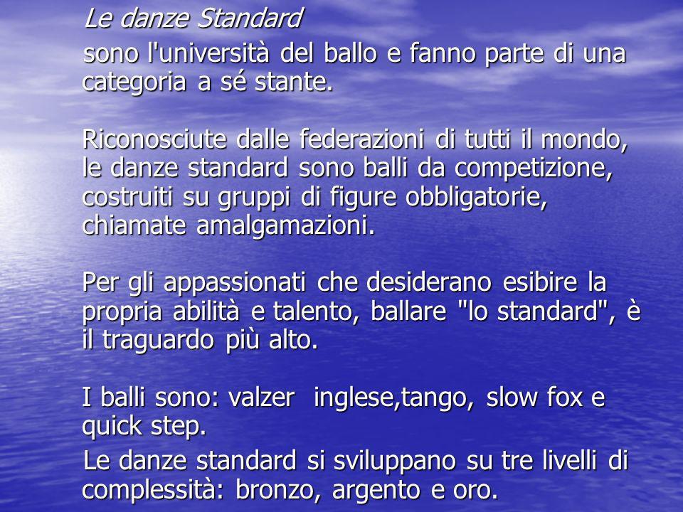 Le danze Standard Le danze Standard sono l'università del ballo e fanno parte di una categoria a sé stante. Riconosciute dalle federazioni di tutti il