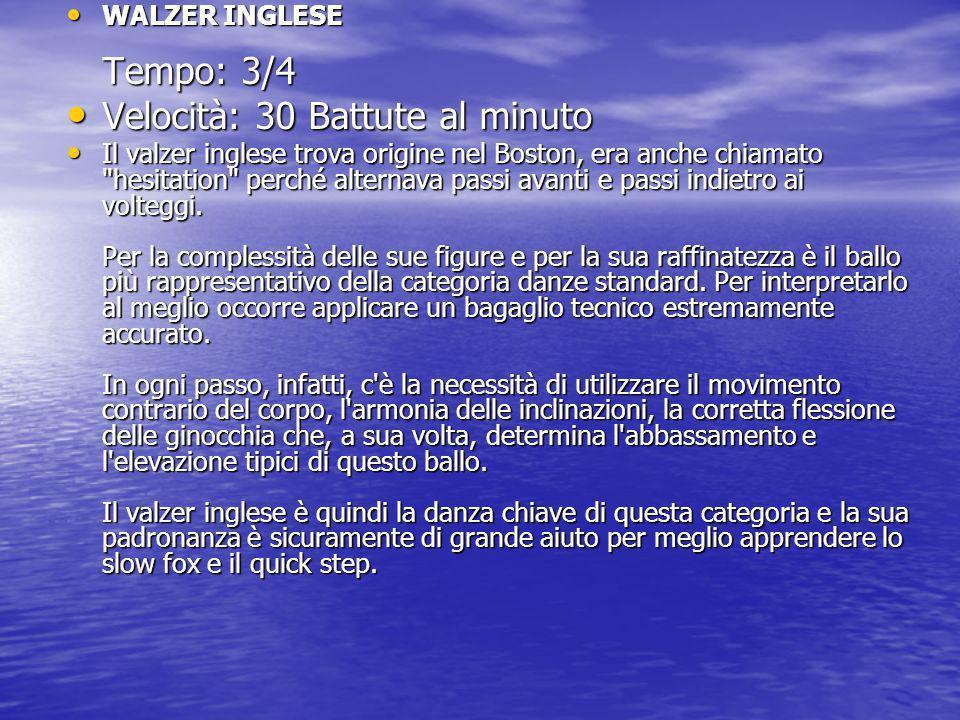 WALZER INGLESE Tempo: 3/4 WALZER INGLESE Tempo: 3/4 Velocità: 30 Battute al minuto Velocità: 30 Battute al minuto Il valzer inglese trova origine nel