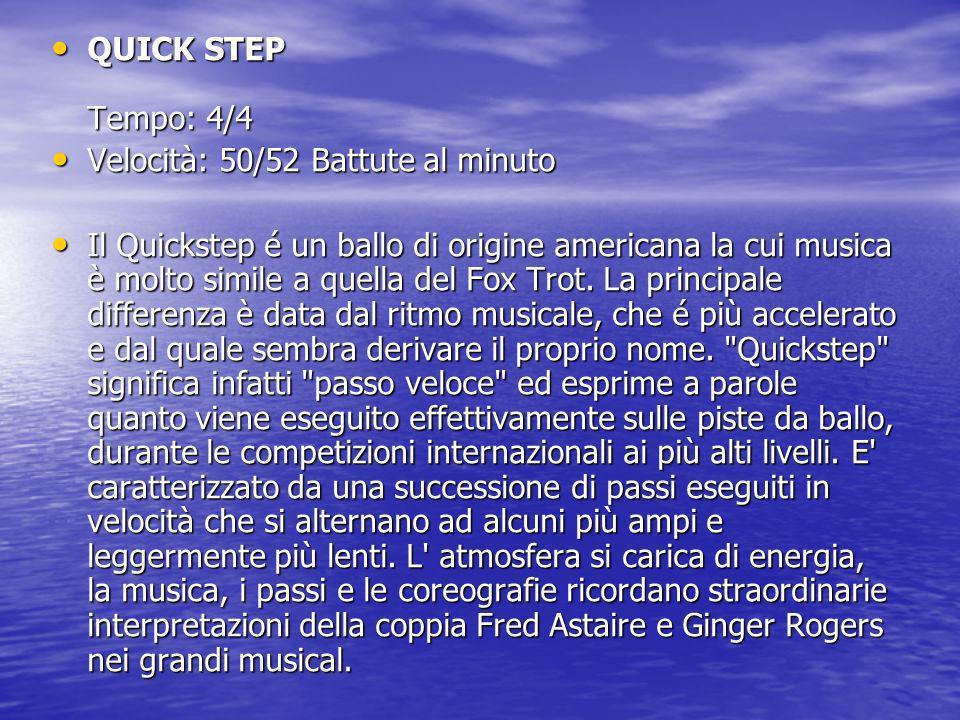 QUICK STEP Tempo: 4/4 QUICK STEP Tempo: 4/4 Velocità: 50/52 Battute al minuto Velocità: 50/52 Battute al minuto Il Quickstep é un ballo di origine ame