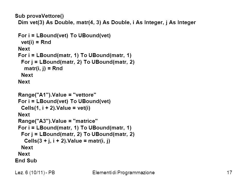 Lez. 6 (10/11) - PBElementi di Programmazione17 Sub provaVettore() Dim vet(3) As Double, matr(4, 3) As Double, i As Integer, j As Integer For i = LBou