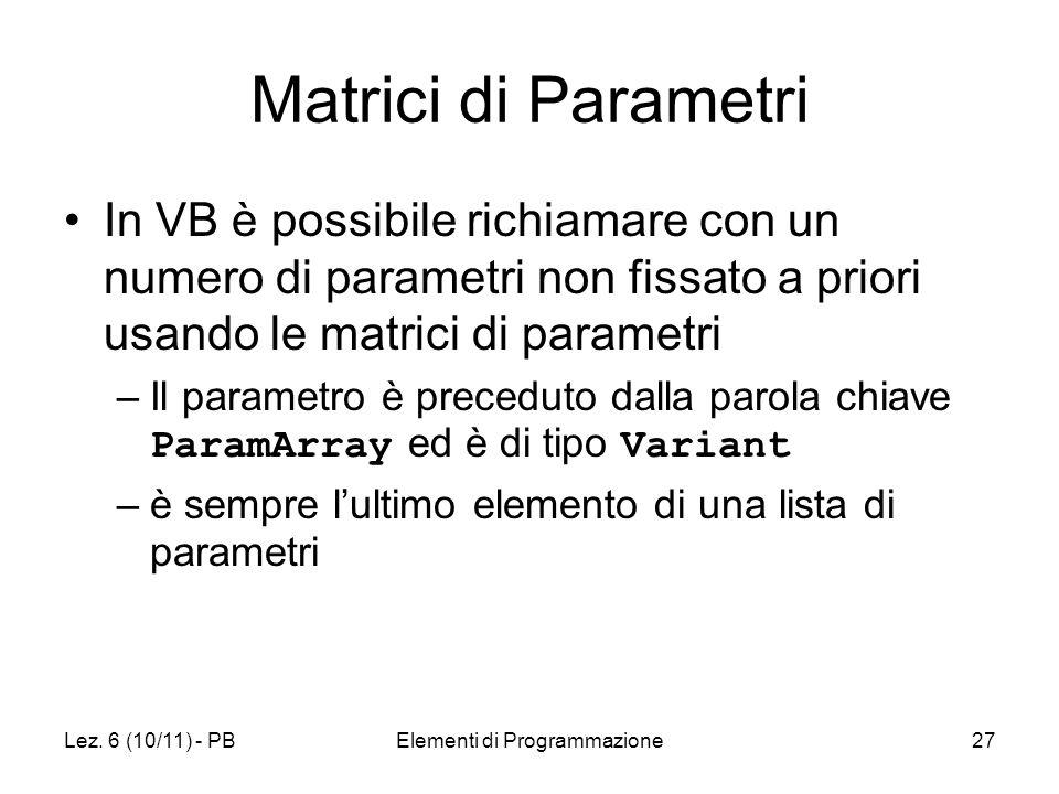 Lez. 6 (10/11) - PBElementi di Programmazione27 Matrici di Parametri In VB è possibile richiamare con un numero di parametri non fissato a priori usan