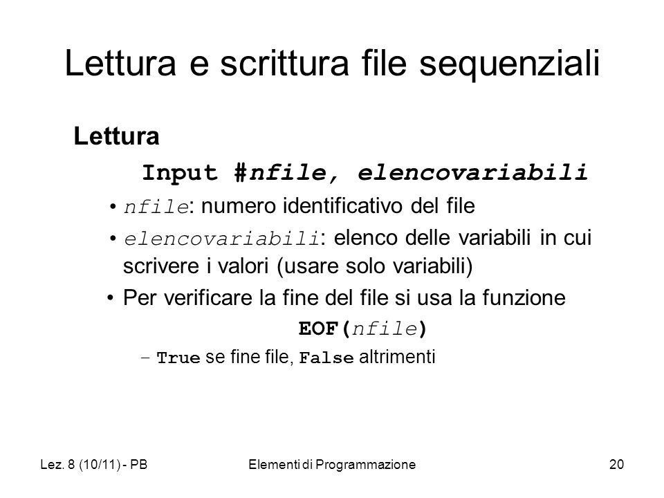 Lez. 8 (10/11) - PBElementi di Programmazione20 Lettura e scrittura file sequenziali Lettura Input #nfile, elencovariabili nfile : numero identificati
