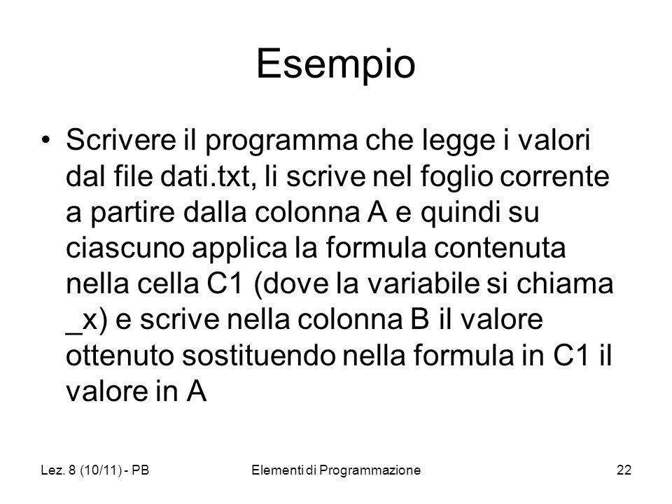 Lez. 8 (10/11) - PBElementi di Programmazione22 Esempio Scrivere il programma che legge i valori dal file dati.txt, li scrive nel foglio corrente a pa